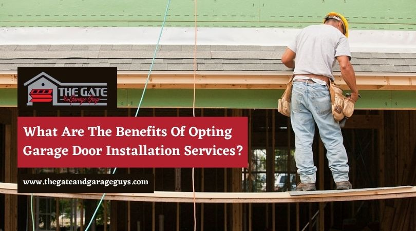 What Are The Benefits Of Opting Garage Door Installation Services?