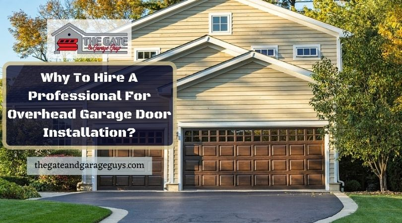 Why To Hire A Professional For Overhead Garage Door Installation?